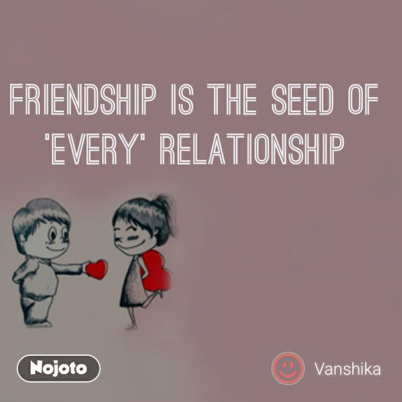 FRIENDSHIP is the SEED of 'every' RELATIONSHIP
