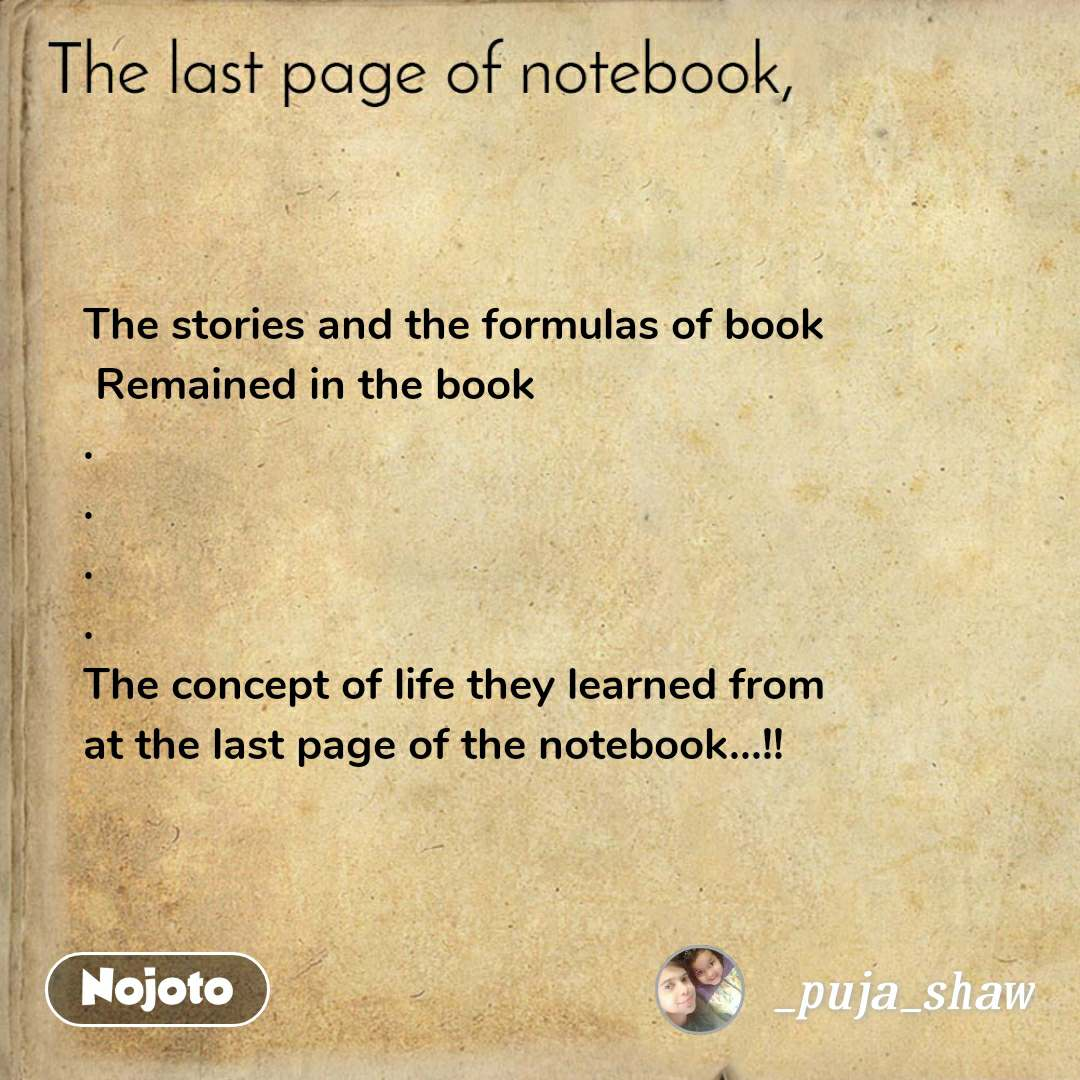 The stories and the formulas of book  Remained in the book . . . . The concept of life they learned from at the last page of the notebook...!!