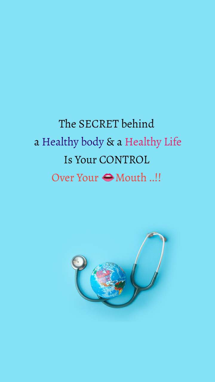 The SECRET behind  a Healthy body & a Healthy Life Is Your CONTROL  Over Your 👄Mouth ..!!