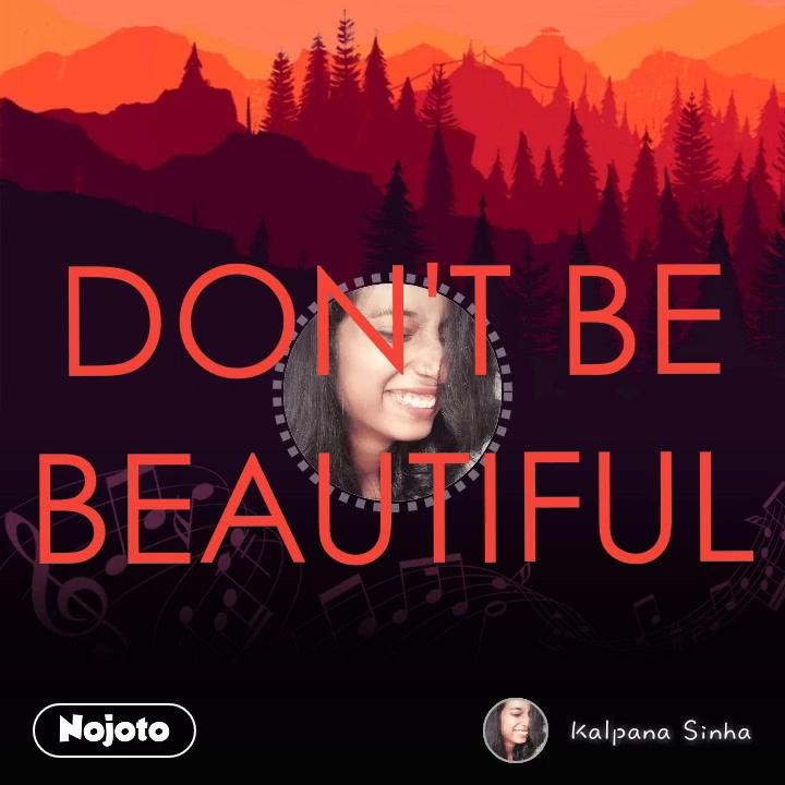 nullDON'T BE BEAUTIFUL #NojotoVoice