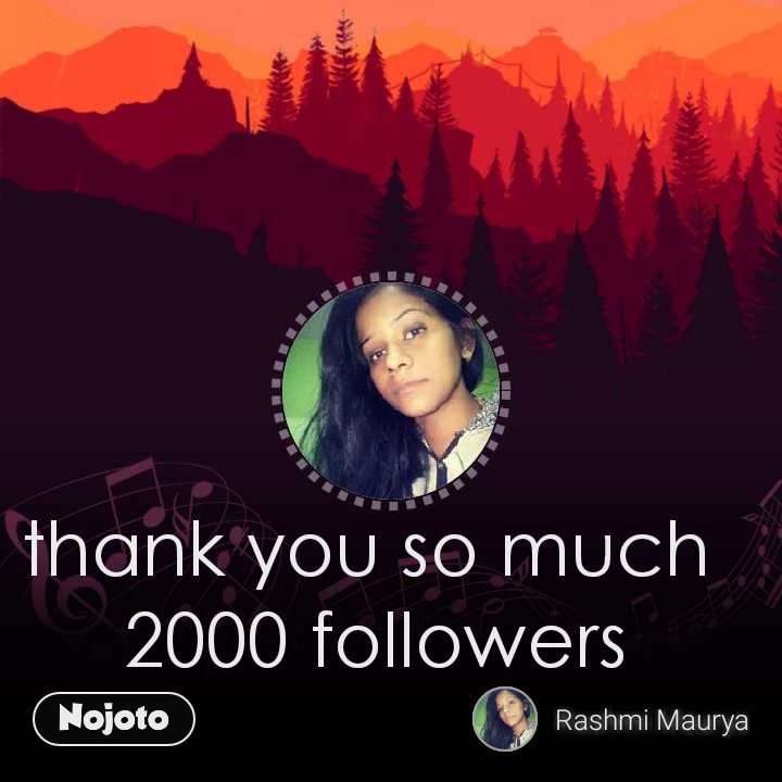 thank you so much  2000 followers