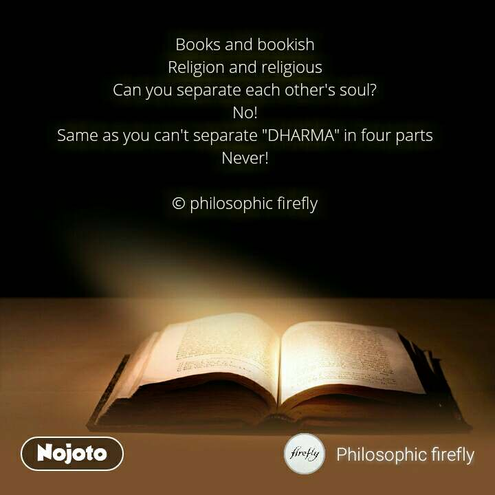 """Religion Books and bookish Religion and religious Can you separate each other's soul? No! Same as you can't separate """"DHARMA"""" in four parts Never!  © philosophic firefly"""