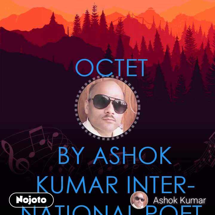 OCTET    BY ASHOK KUMAR INTERNATIONAL POET FROM BARAUT BAGHPAT