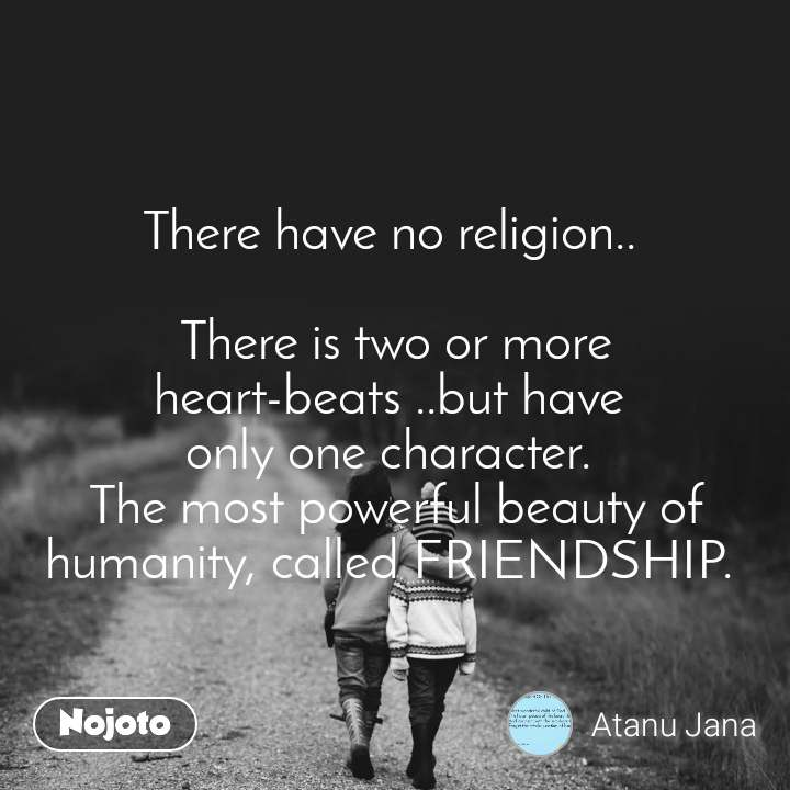 There have no religion..   There is two or more heart-beats ..but have  only one character.  The most powerful beauty of humanity, called FRIENDSHIP.