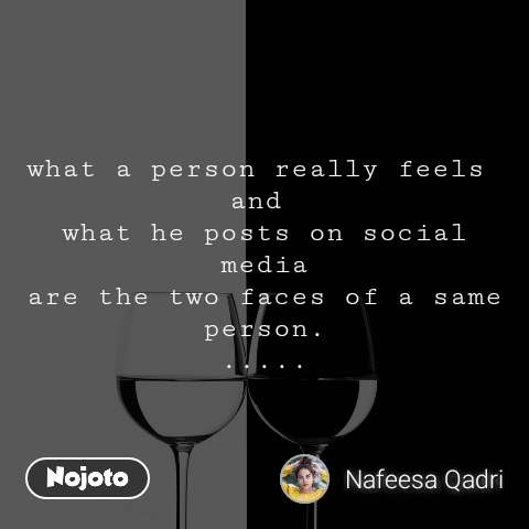 what a person really feels  and  what he posts on social media are the two faces of a same person. .....