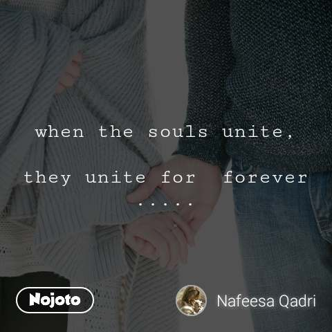 when the souls unite,  they unite for  forever .....