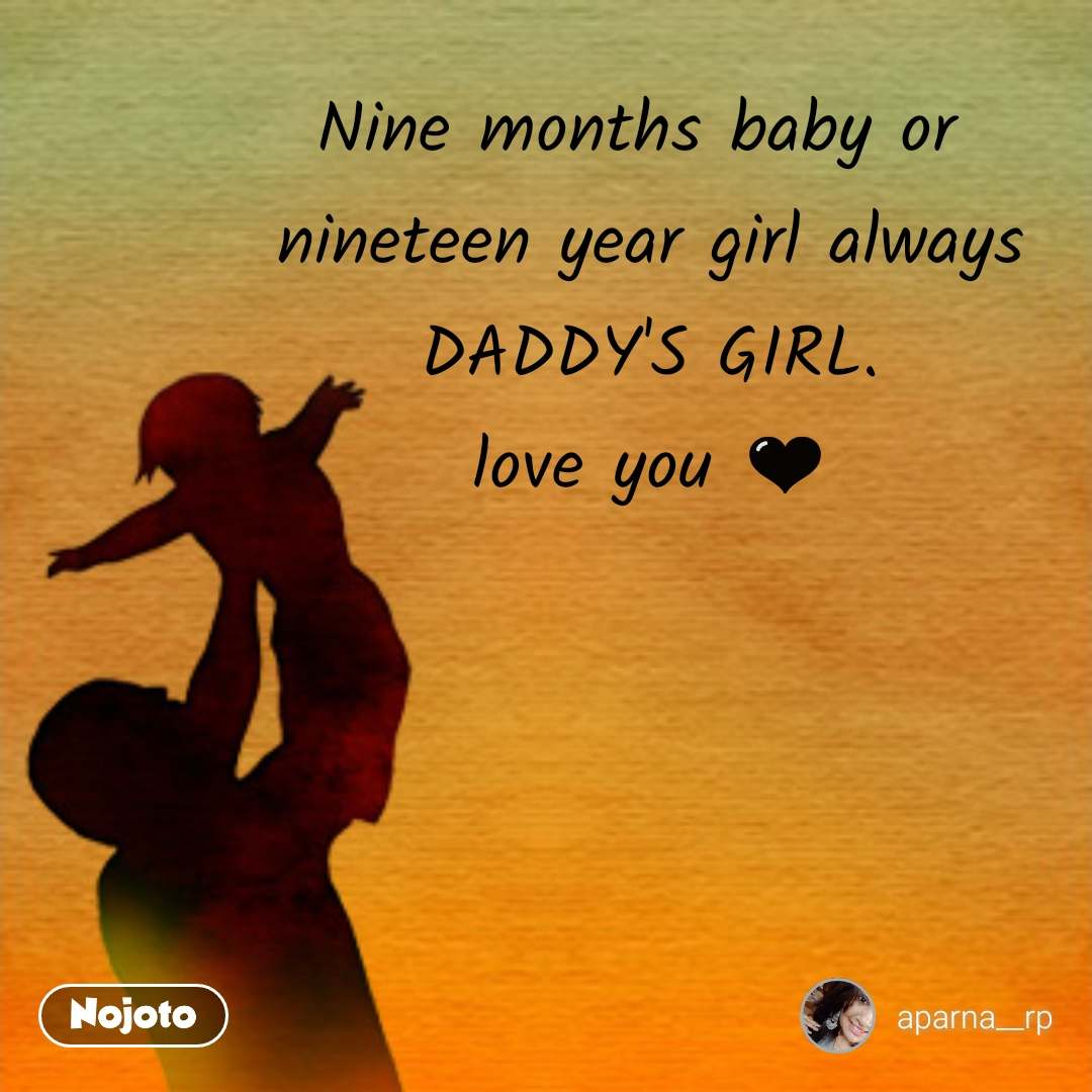 Nine months baby or  nineteen year girl always  DADDY'S GIRL.  love you 🖤