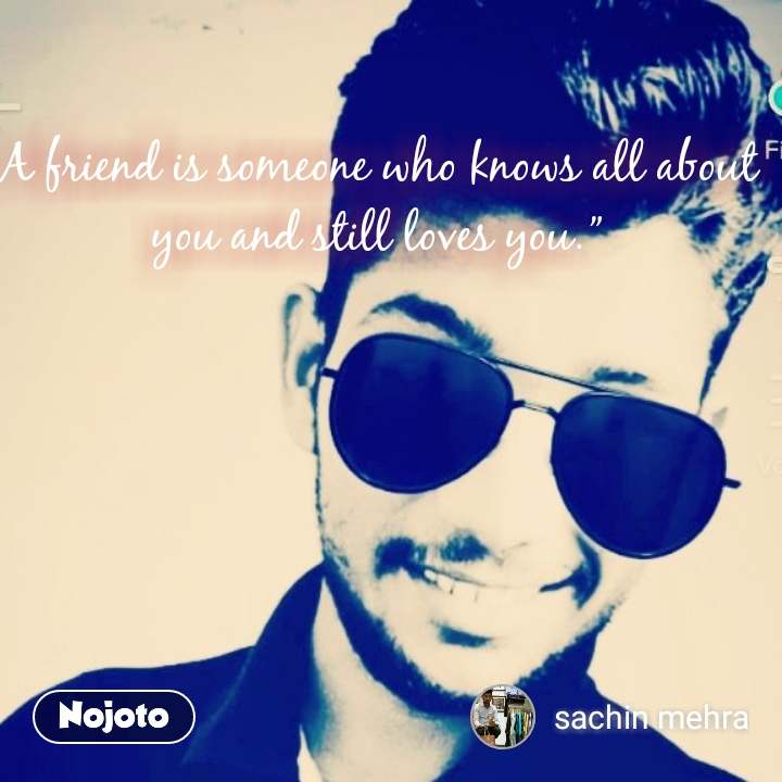 """A friend is someone who knows all about you and stilllovesyou."""""""