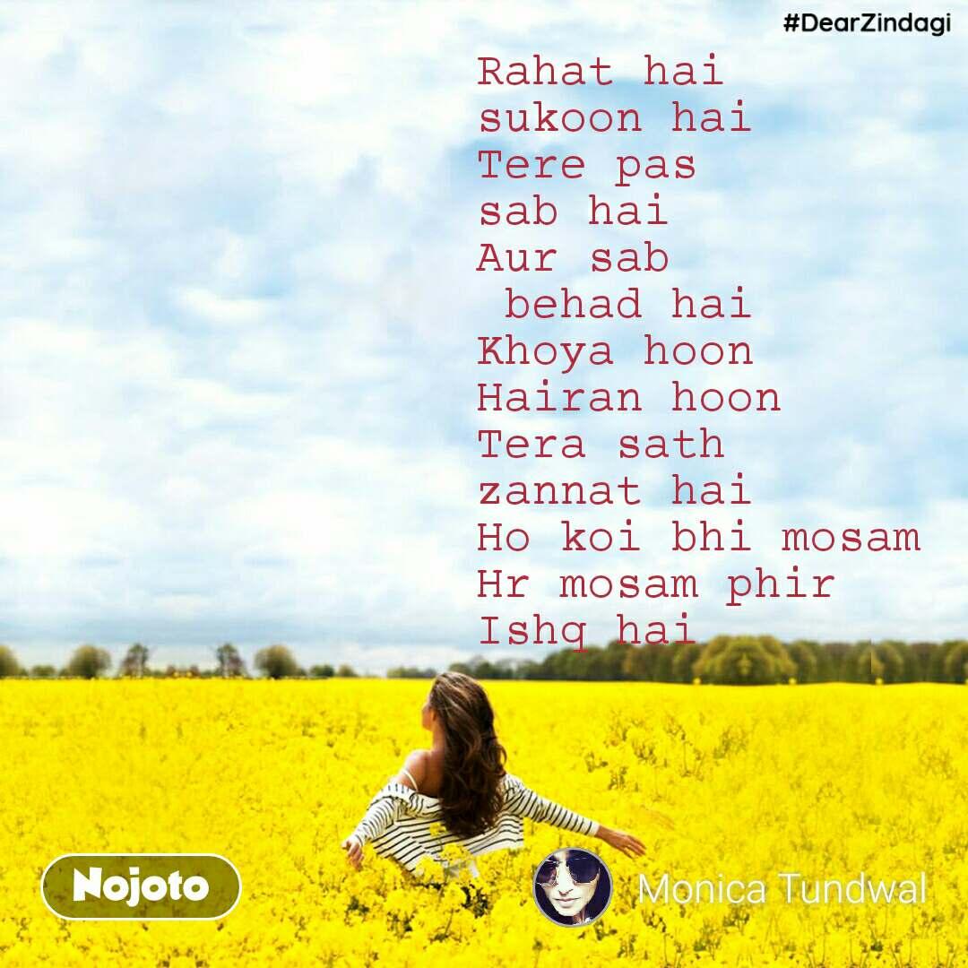 #DearZindagi  Rahat hai sukoon hai Tere pas sab hai Aur sab  behad hai Khoya hoon Hairan hoon Tera sath  zannat hai Ho koi bhi mosam Hr mosam phir  Ishq hai