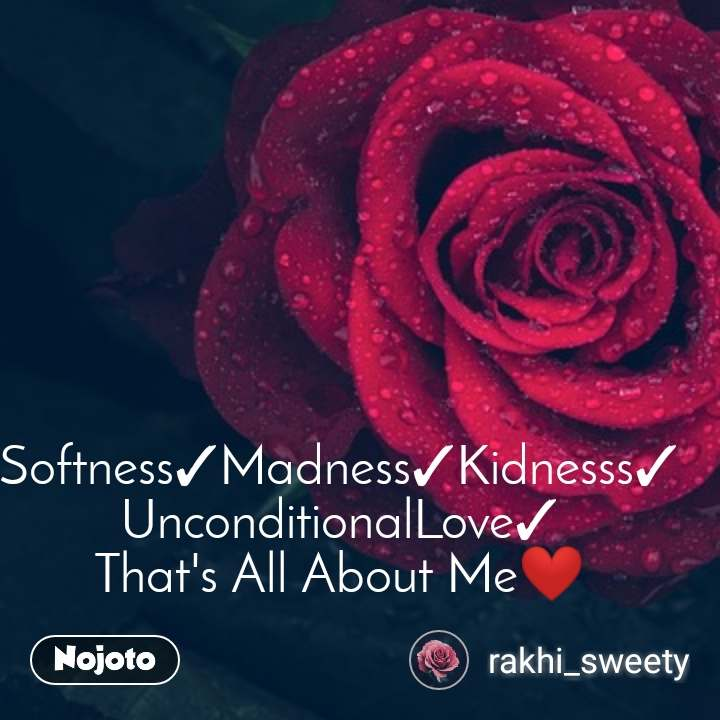 Softness✓Madness✓Kidnesss✓ UnconditionalLove✓ That's All About Me❤️