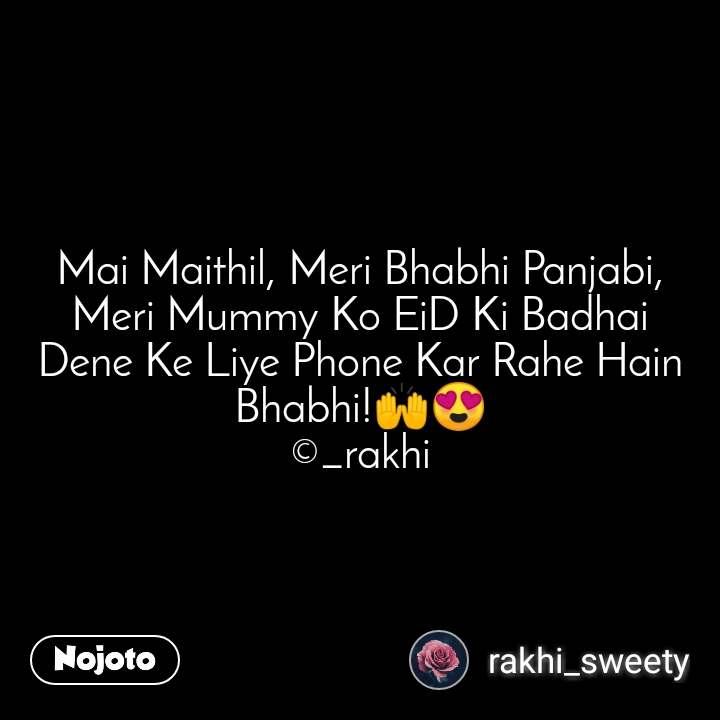 Mai Maithil, Meri Bhabhi Panjabi, Meri Mummy Ko EiD Ki Badhai Dene Ke Liye Phone Kar Rahe Hain Bhabhi!🙌😍 ©_rakhi
