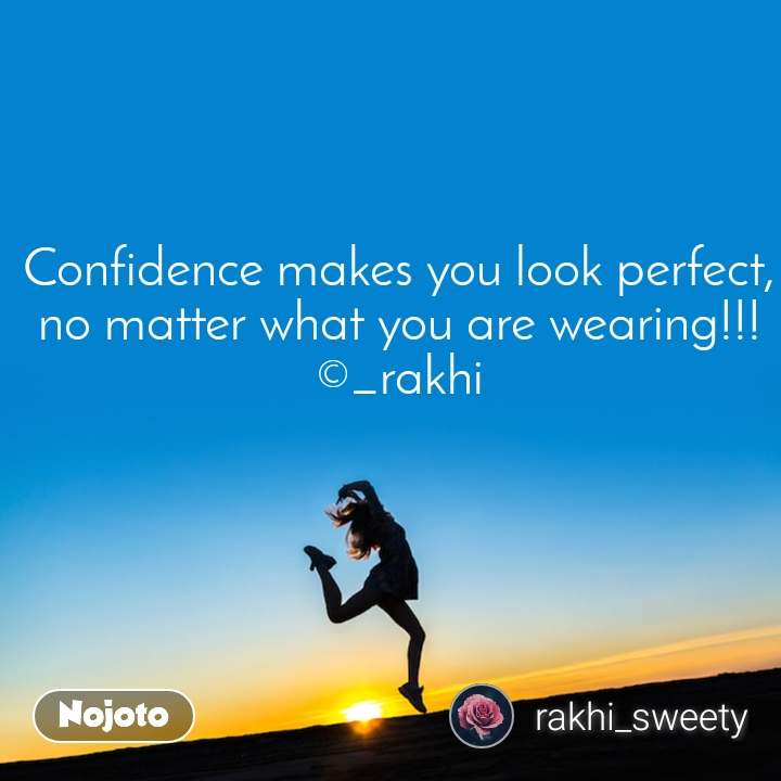 Confidence makes you look perfect, no matter what you are wearing!!! ©_rakhi