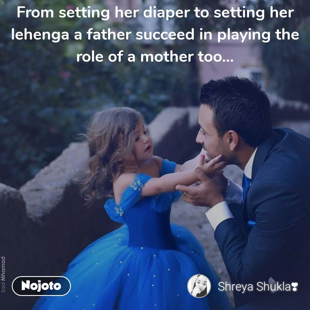 From setting her diaper to setting her lehenga a father succeed in playing the role of a mother too...