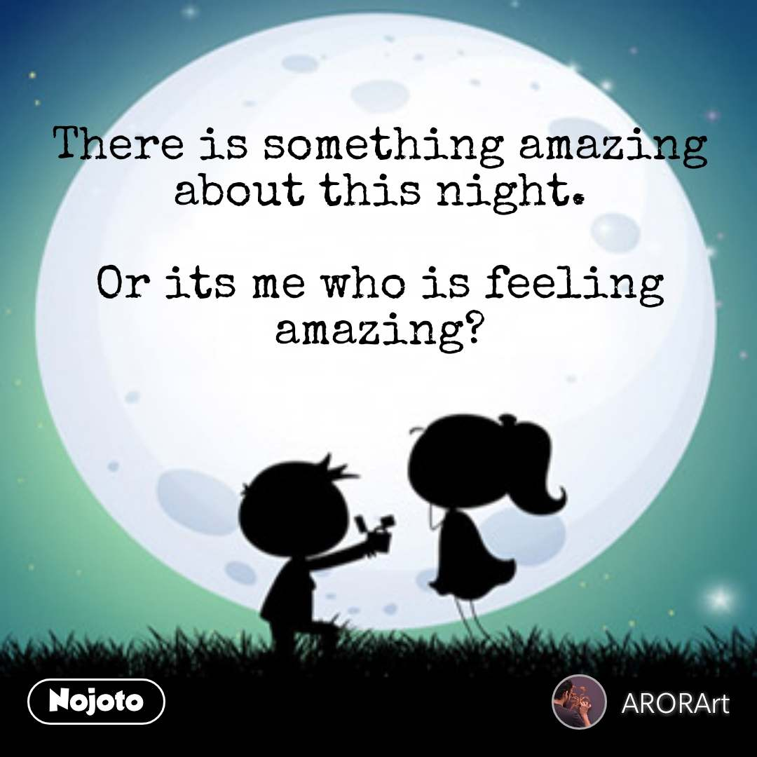beautiful love quotes and best love images There is something amazing about this night.  Or its me who is feeling amazing?