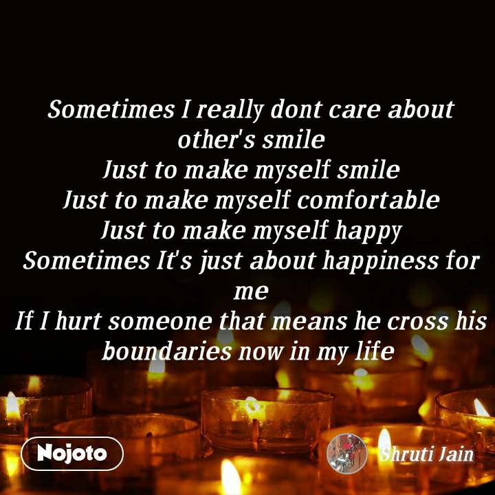 sometimes i really dont care about other s smile j english quote