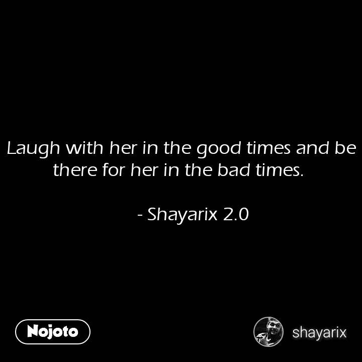 कलाई पर बंधी ये राखी आज भी, Laugh with her in the good times and be there for her in the bad times.        - Shayarix 2.0 #NojotoQuote
