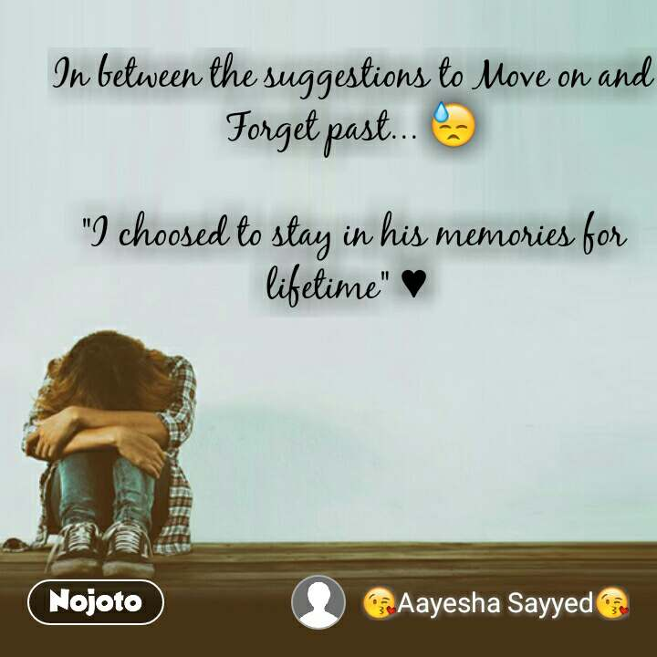 """In between the suggestions to Move on and  Forget past... 😓  """"I choosed to stay in his memories for lifetime"""" ♥  #NojotoQuote"""