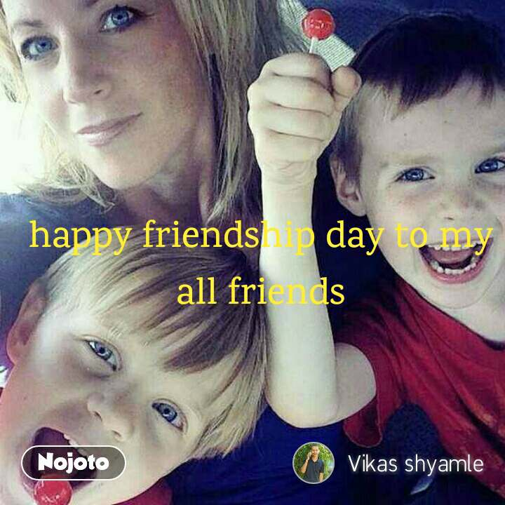 happy friendship day to my all friends