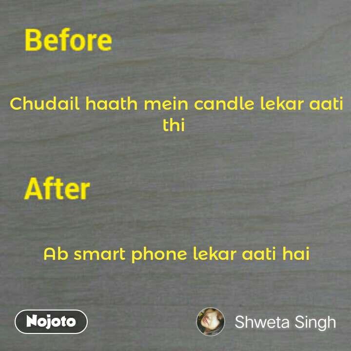 Chudail haath mein candle lekar aati thi       Ab smart phone lekar aati hai