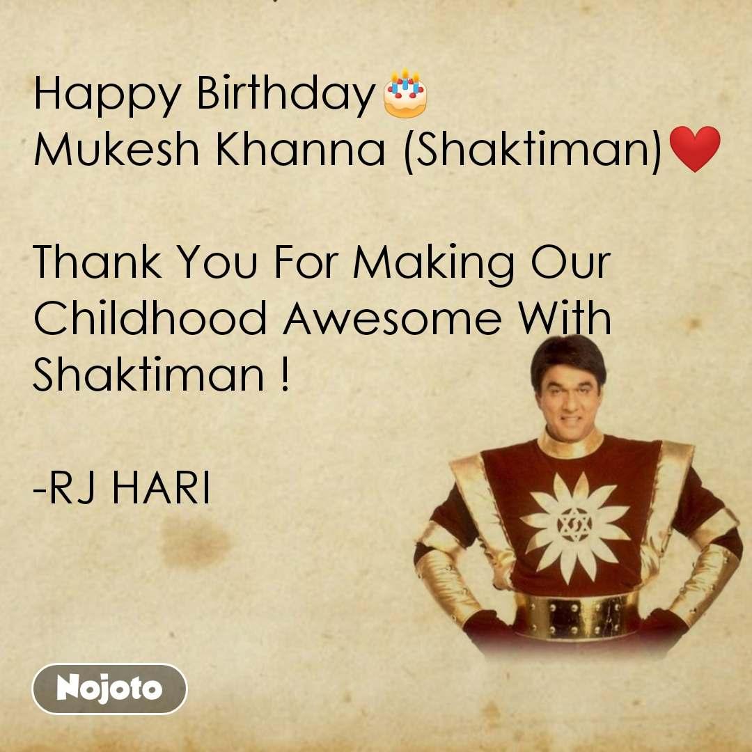 Happy Birthday🎂 Mukesh Khanna (Shaktiman)❤  Thank You For Making Our Childhood Awesome With Shaktiman !  -RJ HARI