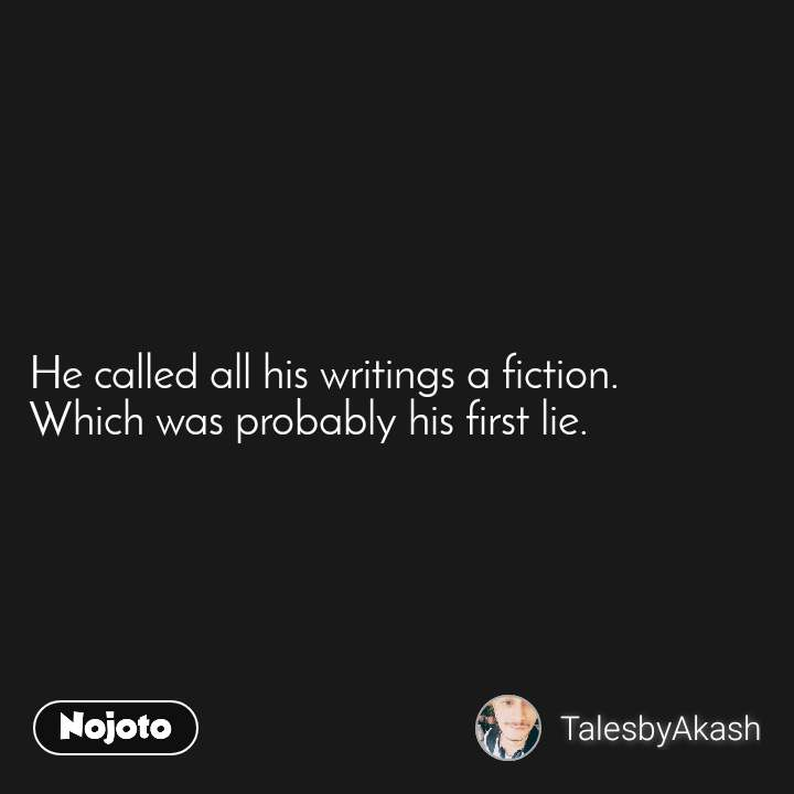 He called all his writings a fiction. Which was probably his first lie.