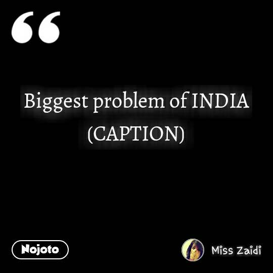 Biggest problem of INDIA (CAPTION)