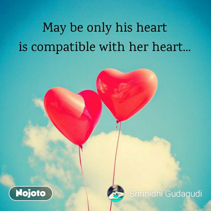 May be only his heart is compatible with her heart...