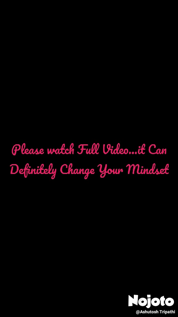 Please watch Full Video...it Can Definitely Change Your Mindset