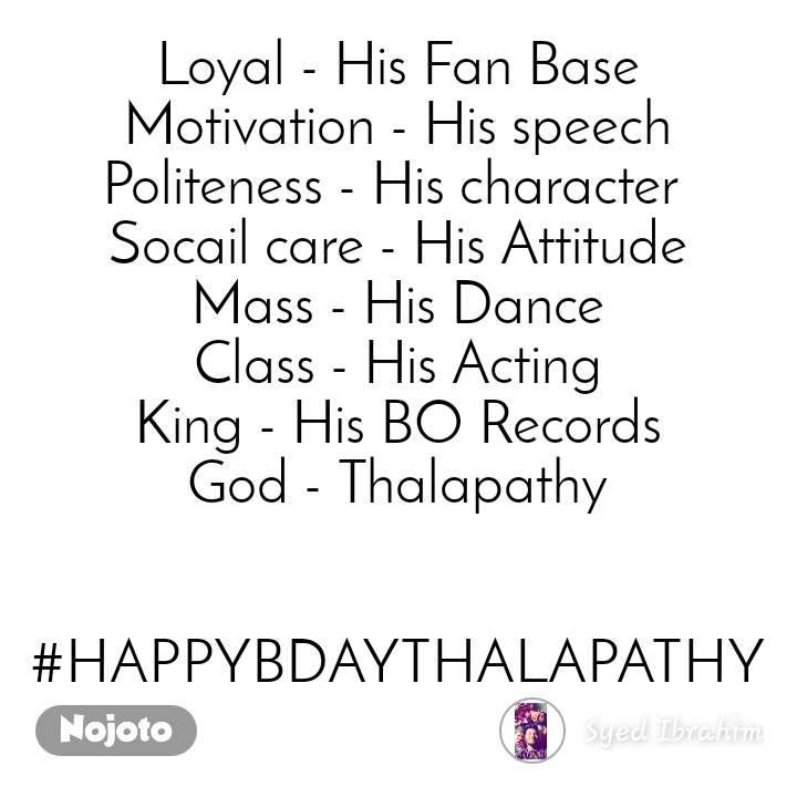 Loyal - His Fan Base Motivation - His speech Politeness - His character  Socail care - His Attitude Mass - His Dance Class - His Acting King - His BO Records God - Thalapathy   #HAPPYBDAYTHALAPATHY