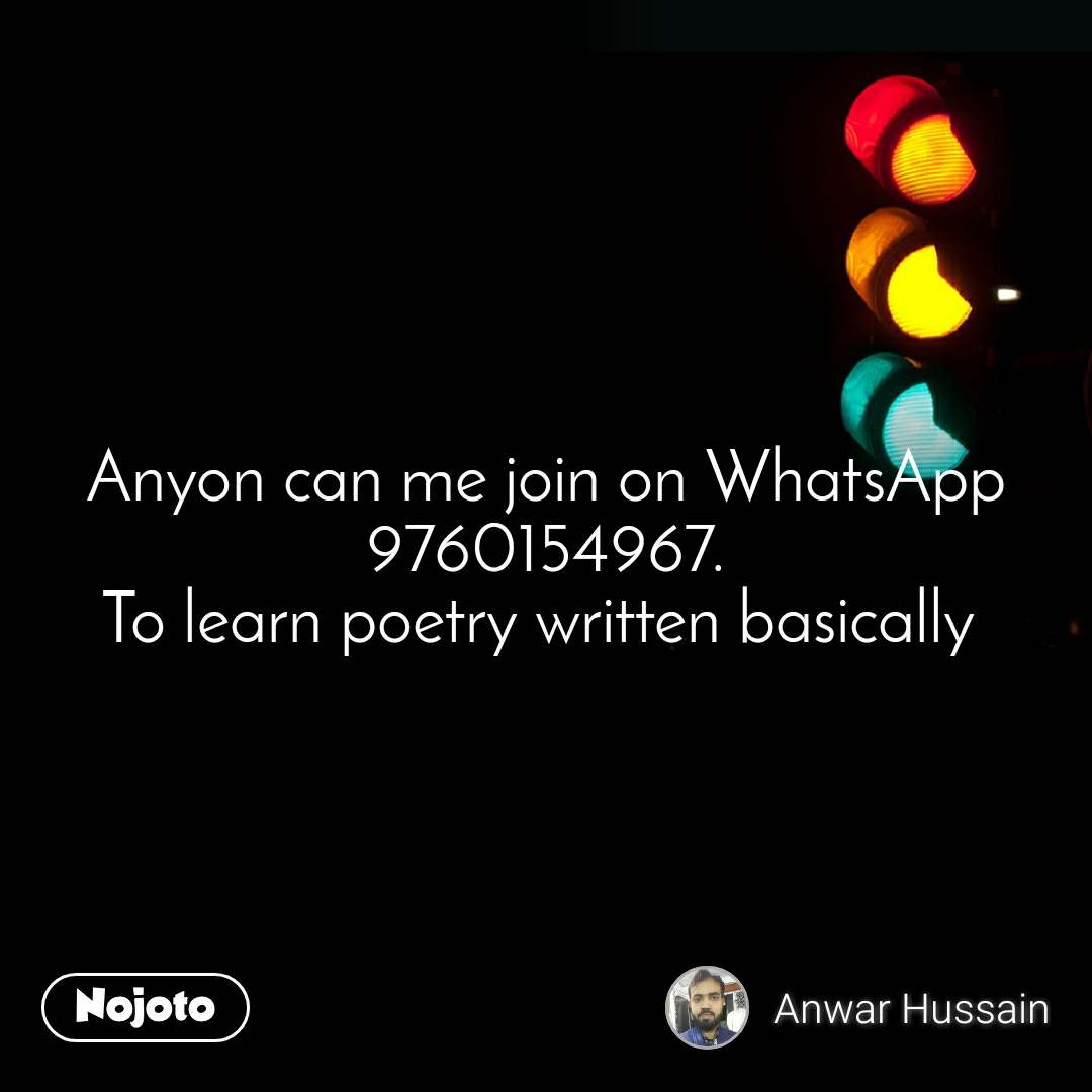 Anyon can me join on WhatsApp 9760154967. To learn poetry written basically