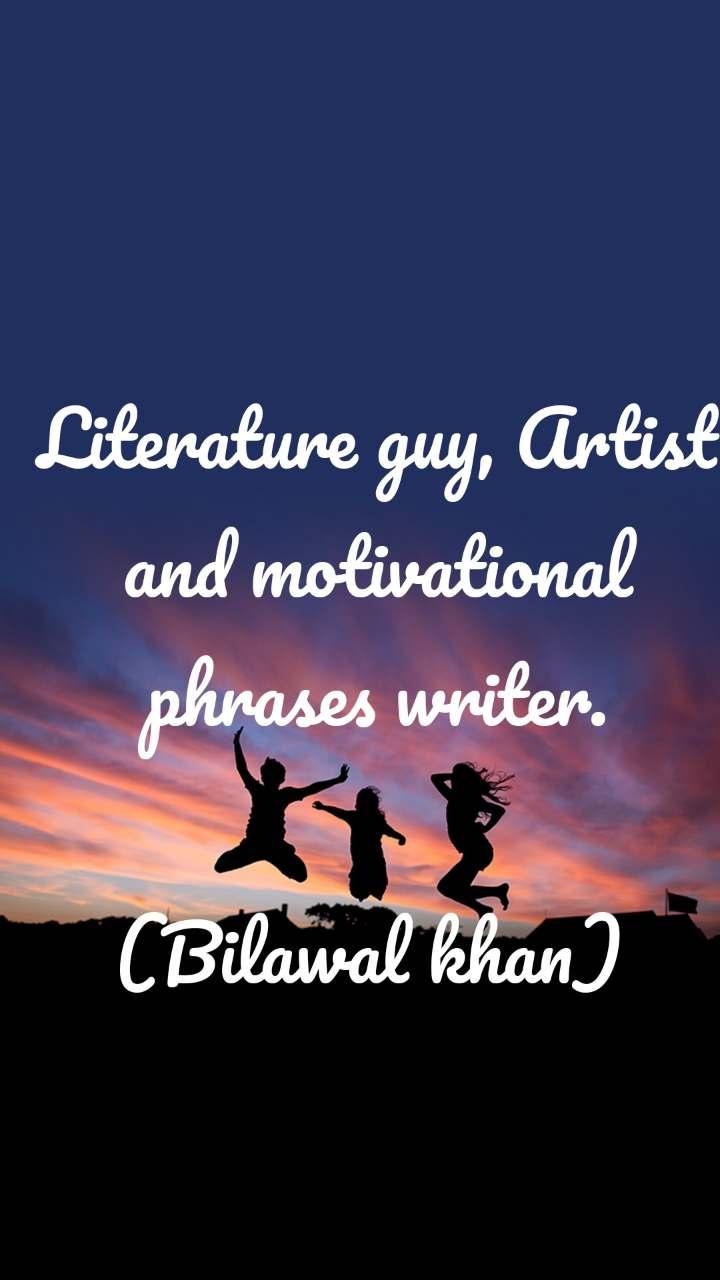 Literature guy, Artist and motivational phrases writer.  (Bilawal khan)