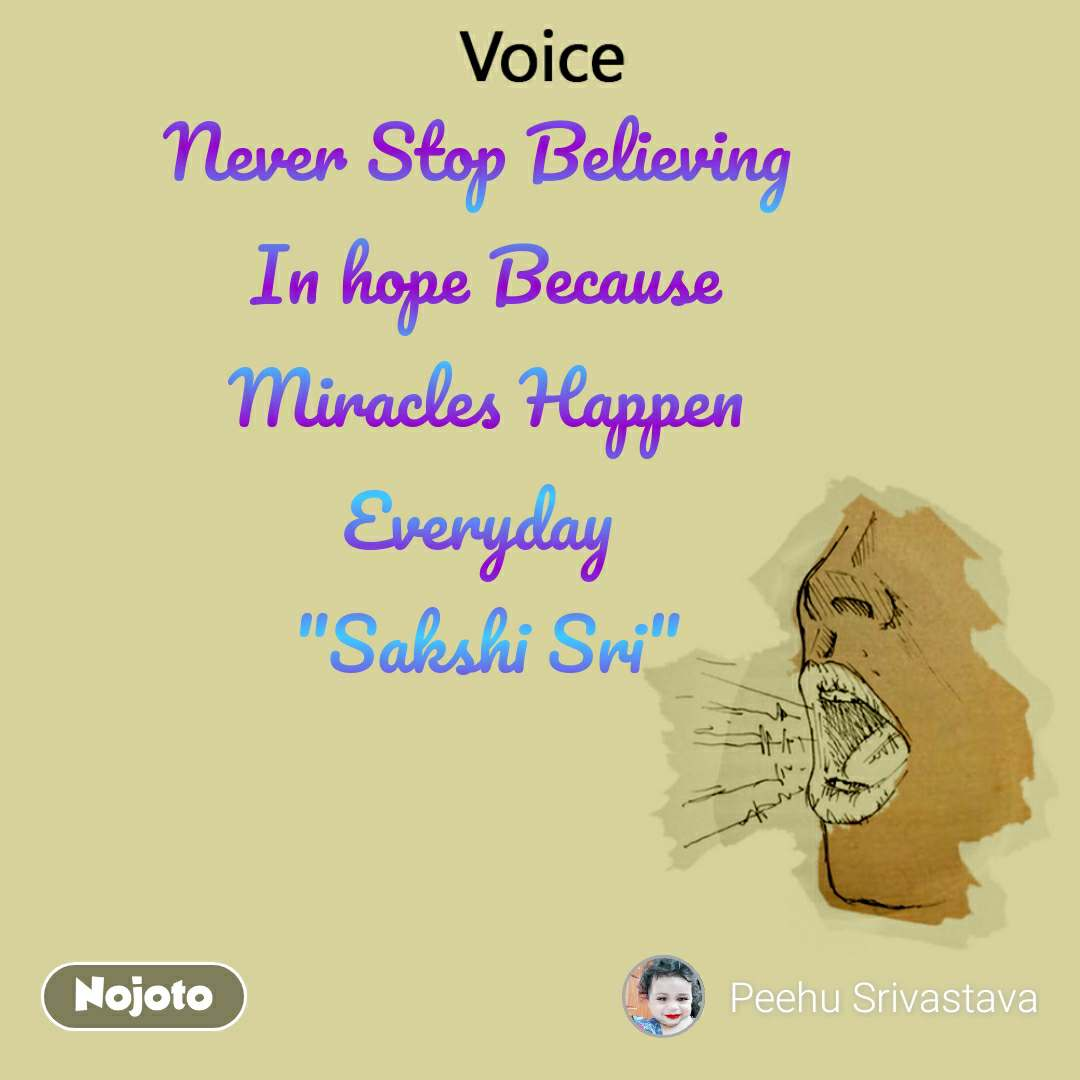 """Voice  Never Stop Believing  In hope Because Miracles Happen Everyday  """"Sakshi Sri"""""""