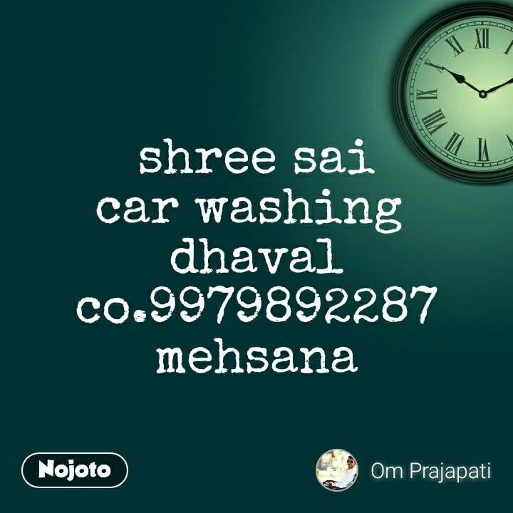 shree sai car washing  dhaval co.9979892287 mehsana