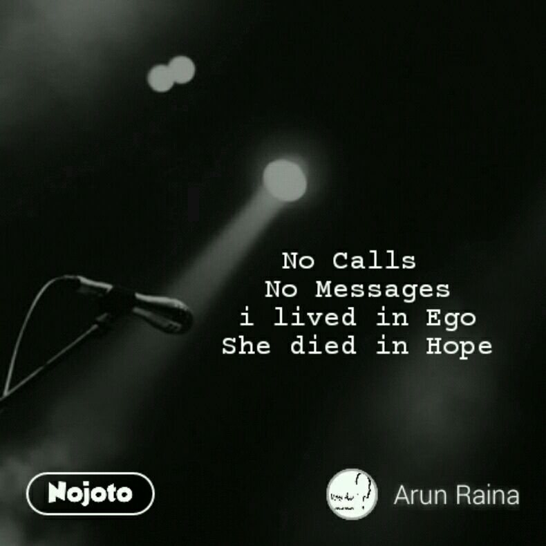No Calls  No Messages i lived in Ego She died in Hope