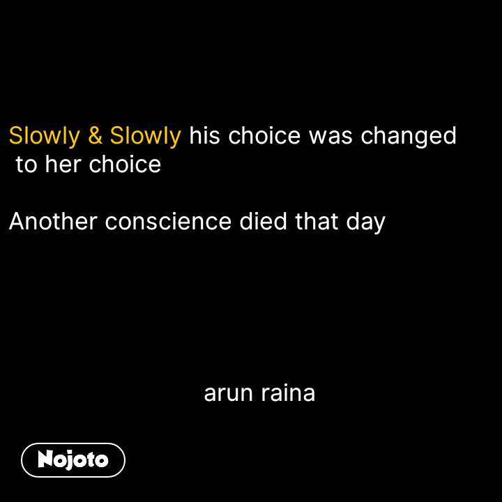 Akshay Kumar Says Slowly & Slowly his choice was changed  to her choice  Another conscience died that day                                  arun raina  #NojotoQuote