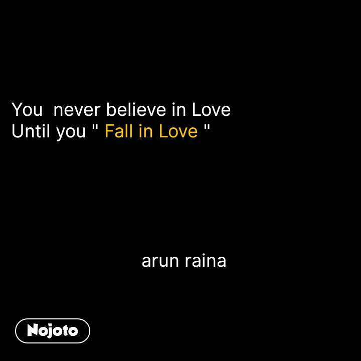 "Sad quotes in hindi You  never believe in Love Until you "" Fall in Love ""                                arun raina  #NojotoQuote"