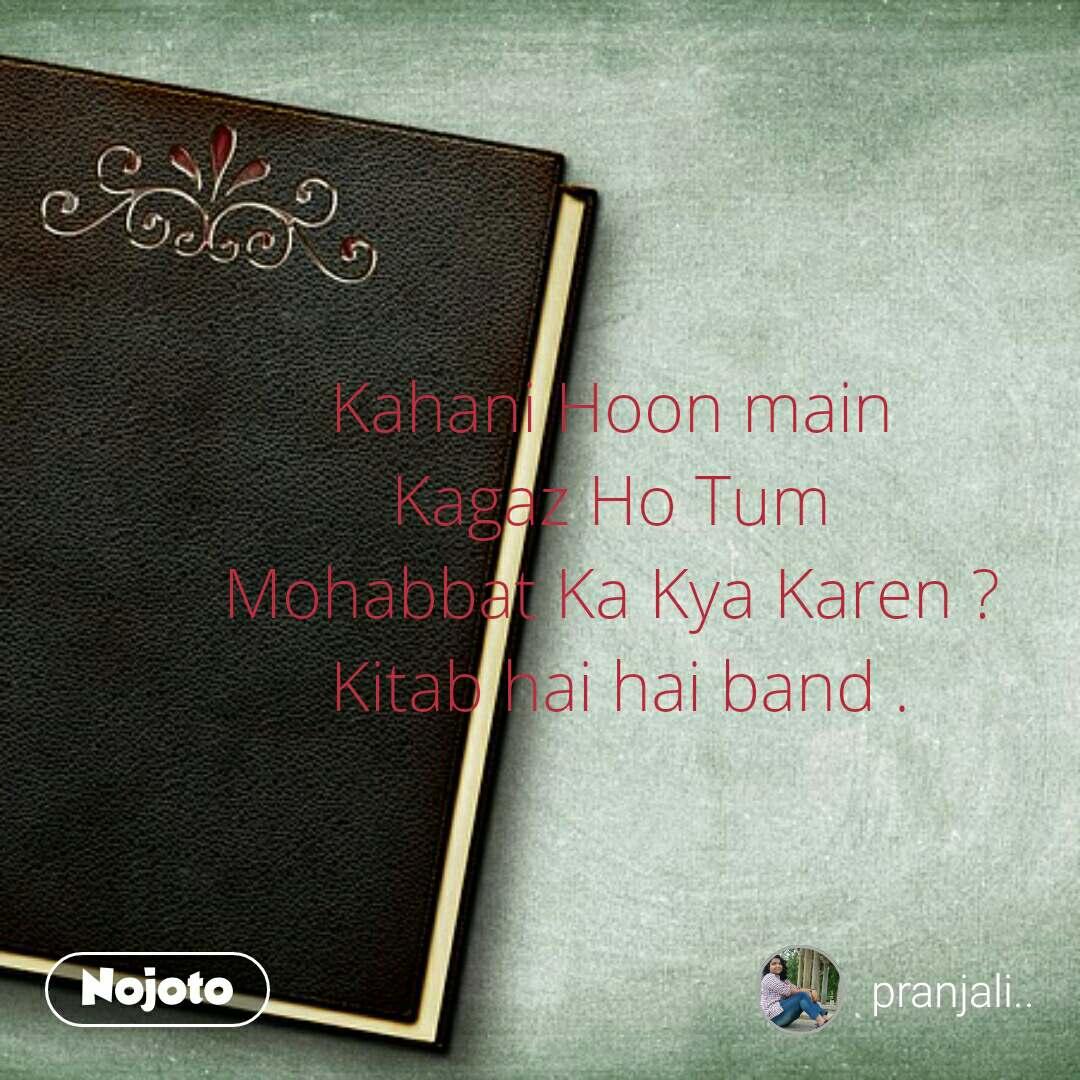 #2YearsOfNojoto Kahani Hoon main  Kagaz Ho Tum  Mohabbat Ka Kya Karen ?  Kitab hai hai band .