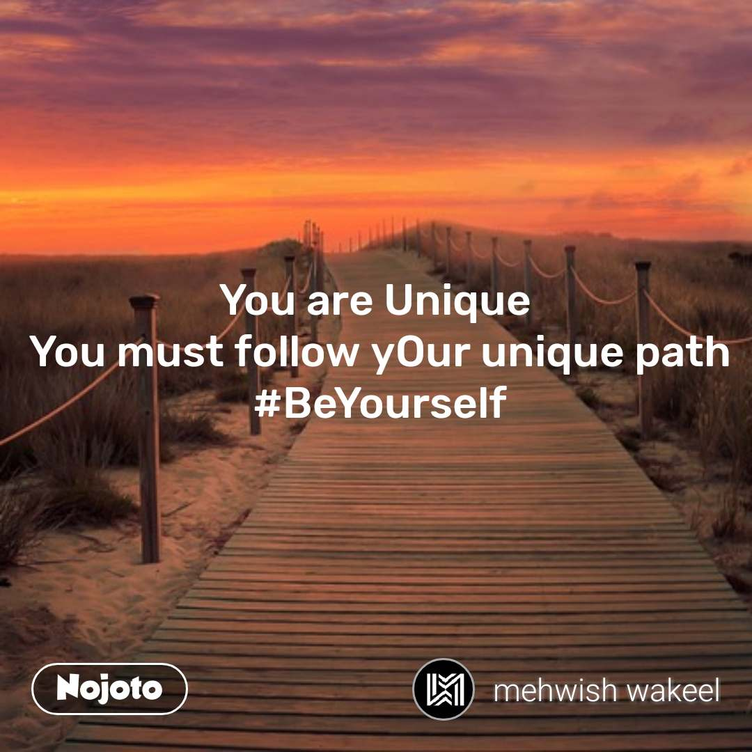 You are Unique  You must follow yOur unique path #BeYourself