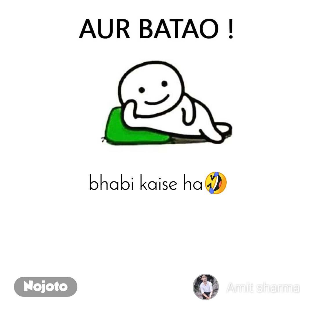 Aur Batao bhabi kaise ha🤣