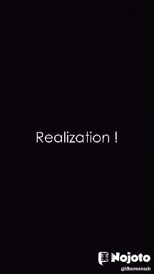 Realization !