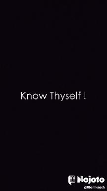 Know Thyself !