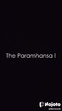 The Paramhansa !
