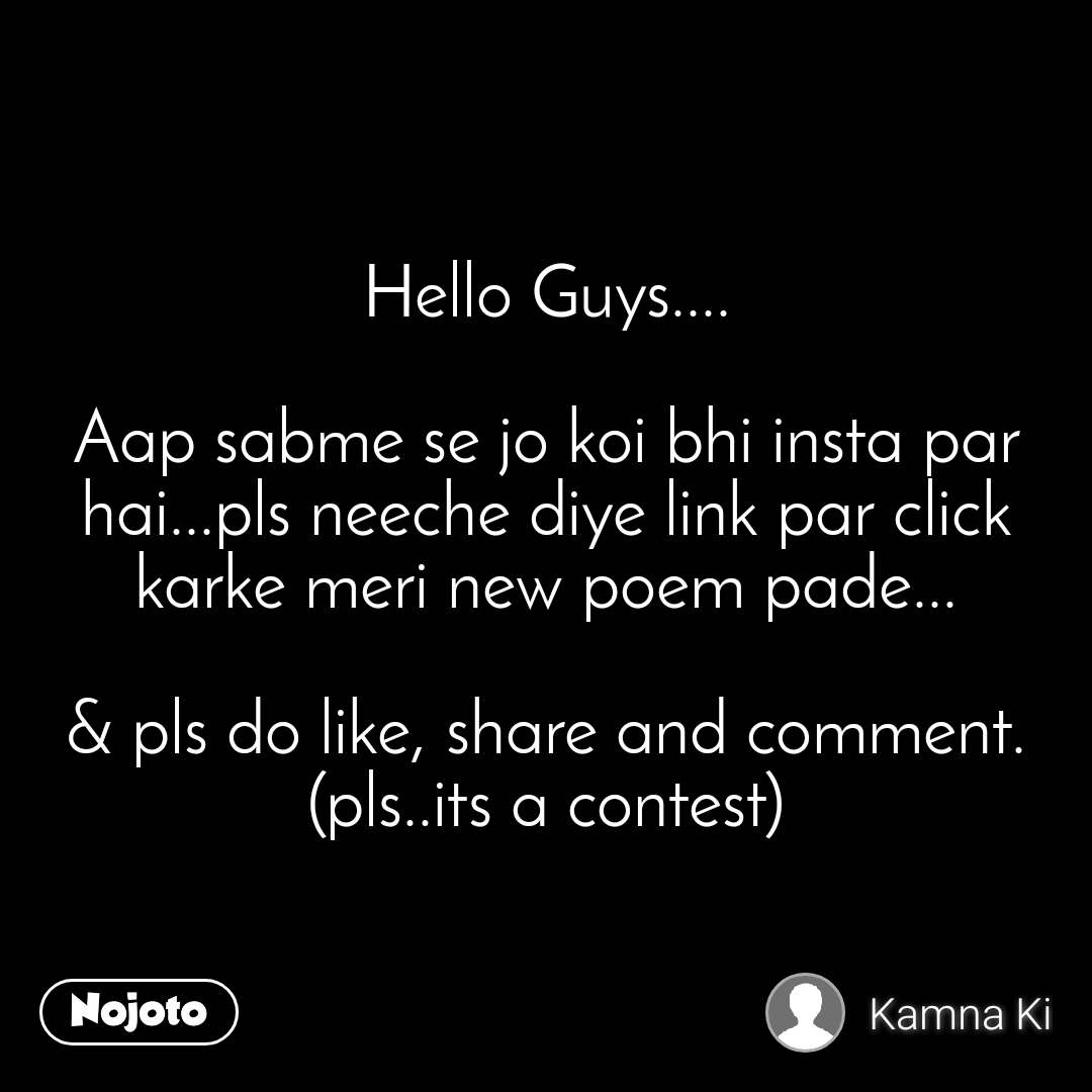 Hello Guys....  Aap sabme se jo koi bhi insta par hai...pls neeche diye link par click karke meri new poem pade...  & pls do like, share and comment. (pls..its a contest)
