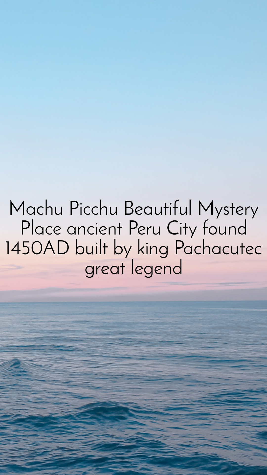 Machu Picchu Beautiful Mystery Place ancient Peru City found 1450AD built by king Pachacutec great legend