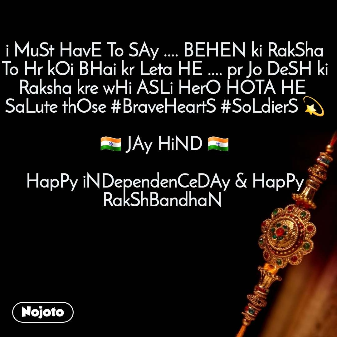 i MuSt HavE To SAy .... BEHEN ki RakSha To Hr kOi BHai kr Leta HE .... pr Jo DeSH ki Raksha kre wHi ASLi HerO HOTA HE  SaLute thOse #BraveHeartS #SoLdierS 💫  🇮🇳 JAy HiND 🇮🇳  HapPy iNDependenCeDAy & HapPy RakShBandhaN