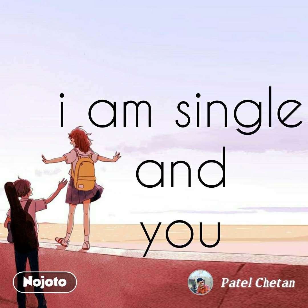 Am single i Why Am
