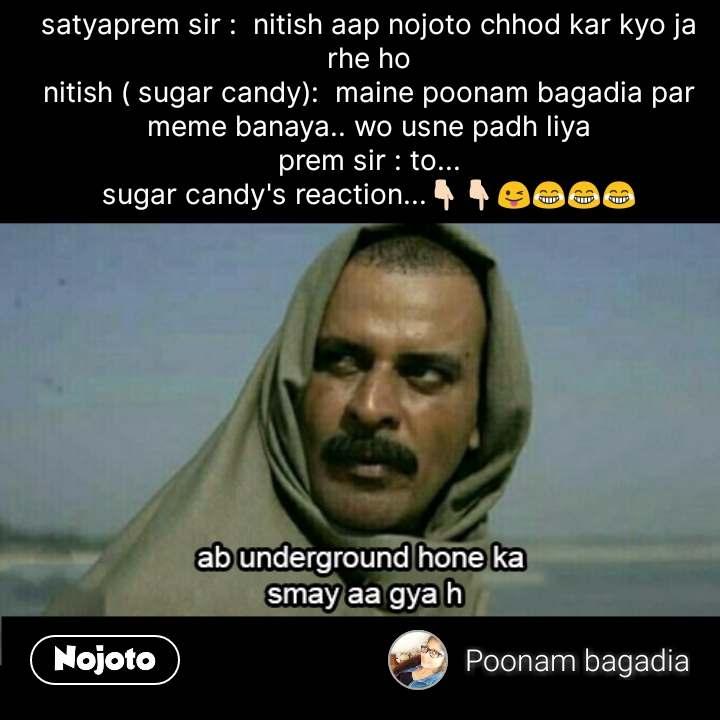 Funny hindi memes satyaprem sir :  nitish aap nojoto chhod kar kyo ja rhe ho nitish ( sugar candy):  maine poonam bagadia par meme banaya.. wo usne padh liya prem sir : to... sugar candy's reaction...👇🏻👇🏻😜😂😂😂 #NojotoQuote
