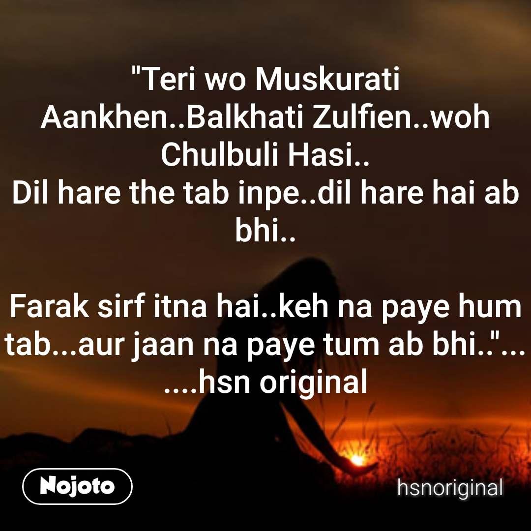 Teri wo Muskurati Aankhen  Balkhati Zulfien  woh