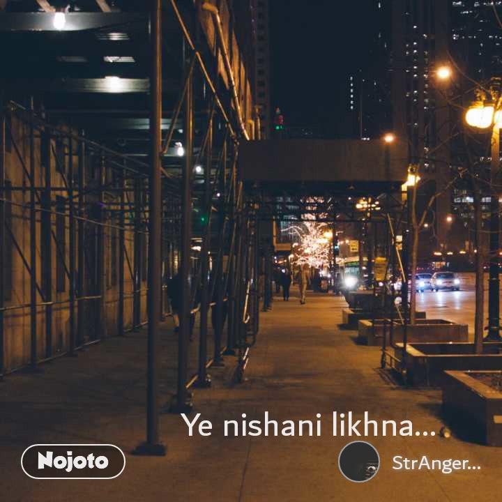 Ye nishani likhna...