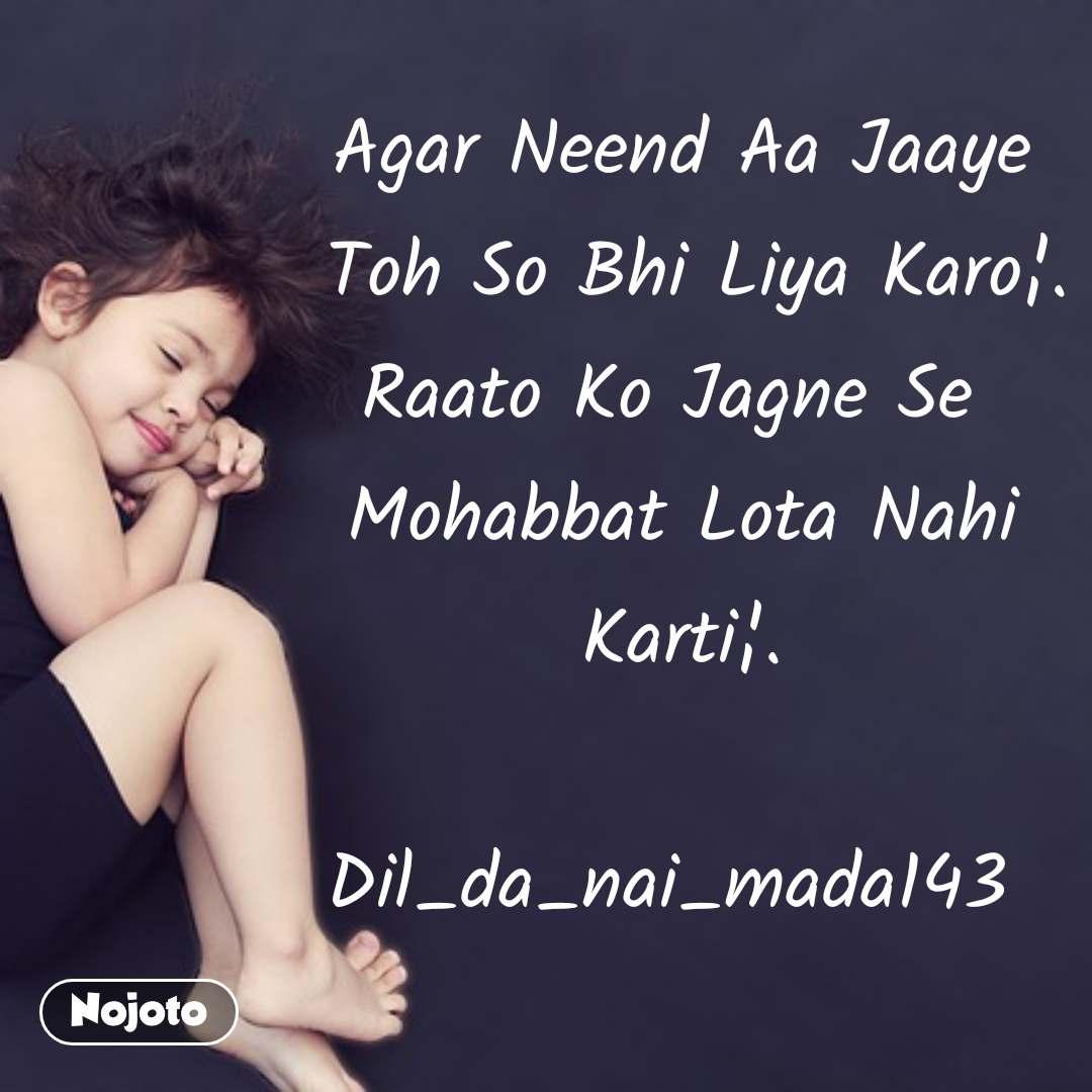 #DearZindagi Agar Neend Aa Jaaye  Toh So Bhi Liya Karo¦. Raato Ko Jagne Se  Mohabbat Lota Nahi Karti¦.  Dil_da_nai_mada143